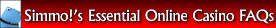Simmo!'s Essential Online Casino FAQs
